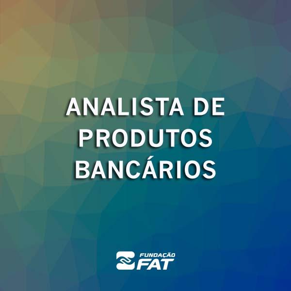 Analista de Produtos Bancários