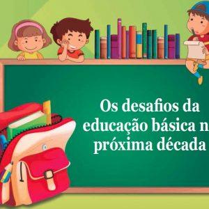 Os desafios da educação básica na próxima década