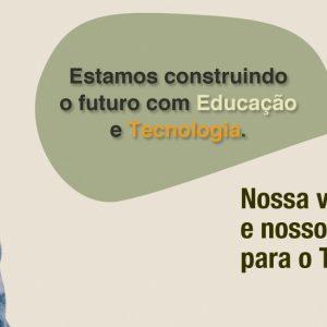 Estamos construindo o futuro com Educação e Tecnologia